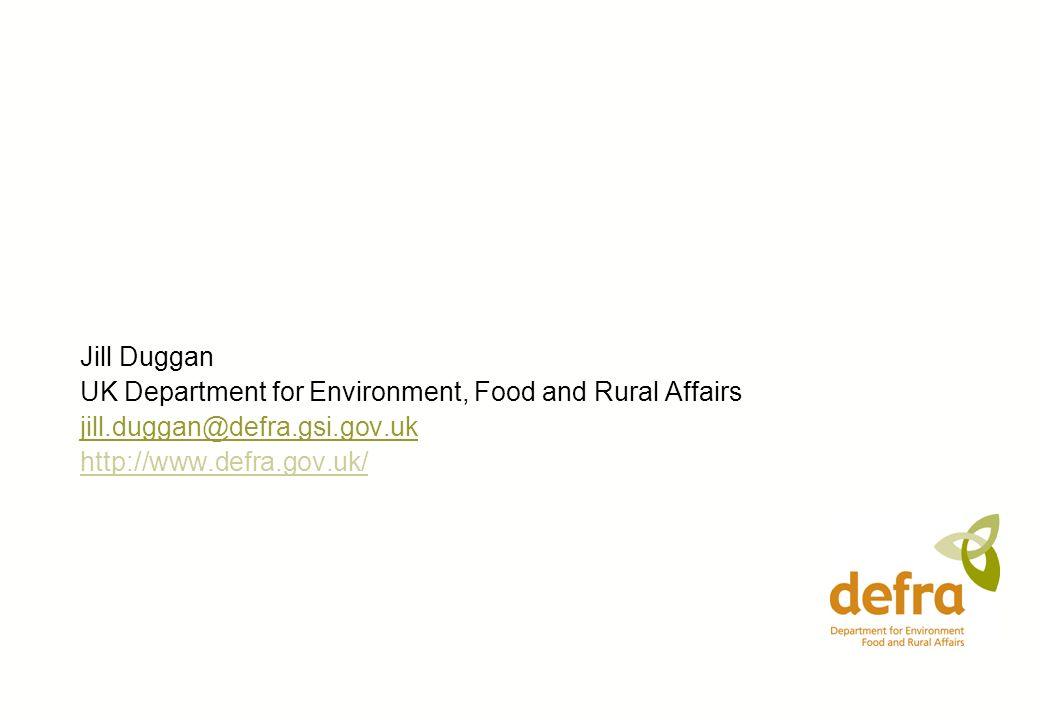 Jill Duggan UK Department for Environment, Food and Rural Affairs jill.duggan@defra.gsi.gov.uk http://www.defra.gov.uk/