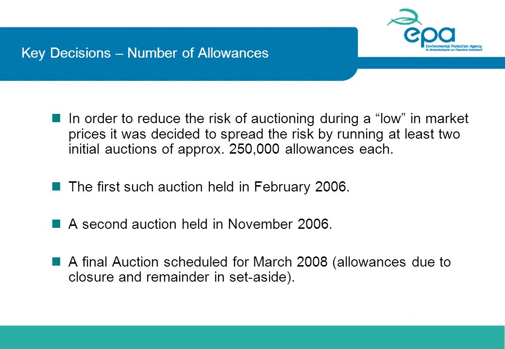 Key Decisions – Number of Allowances nIn order to reduce the risk of auctioning during a low in market prices it was decided to spread the risk by run