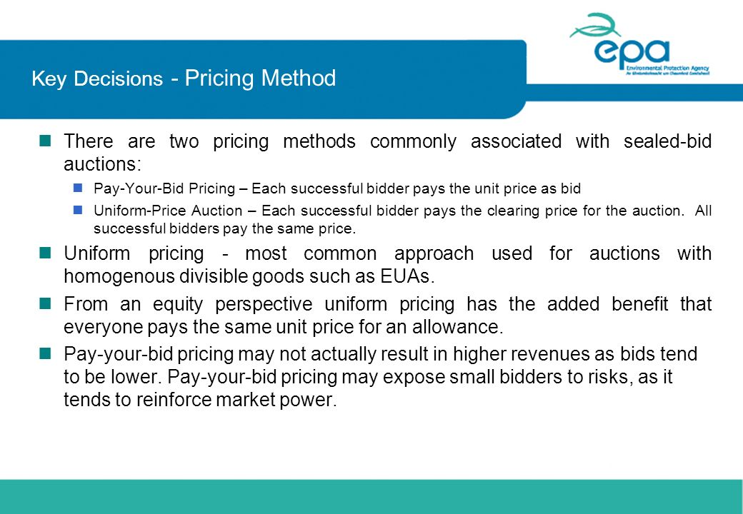 Key Decisions - Pricing Method n There are two pricing methods commonly associated with sealed-bid auctions: nPay-Your-Bid Pricing – Each successful b