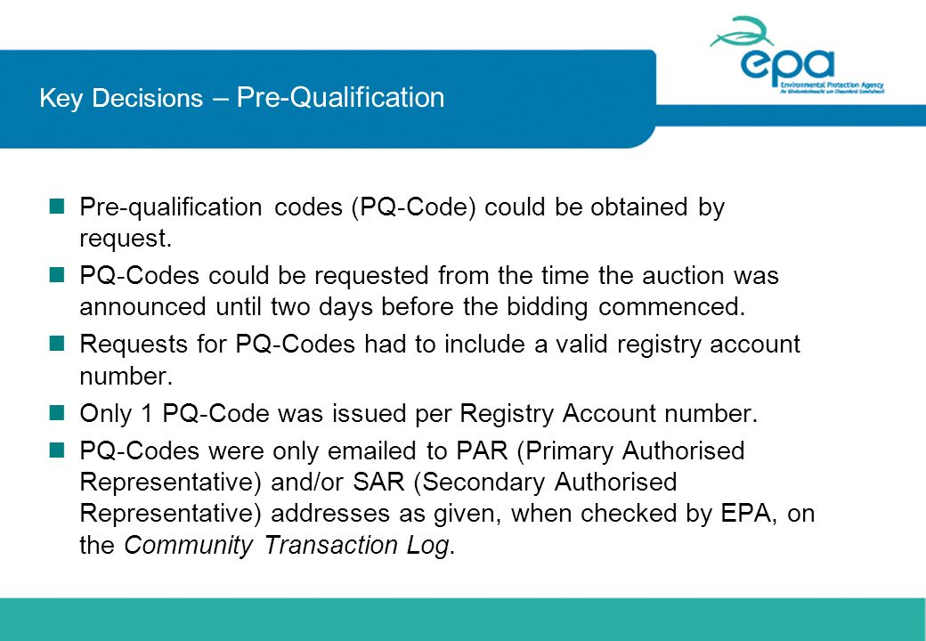 Key Decisions – Pre-Qualification Pre-qualification codes (PQ-Code) could be obtained by request. PQ-Codes could be requested from the time the auctio