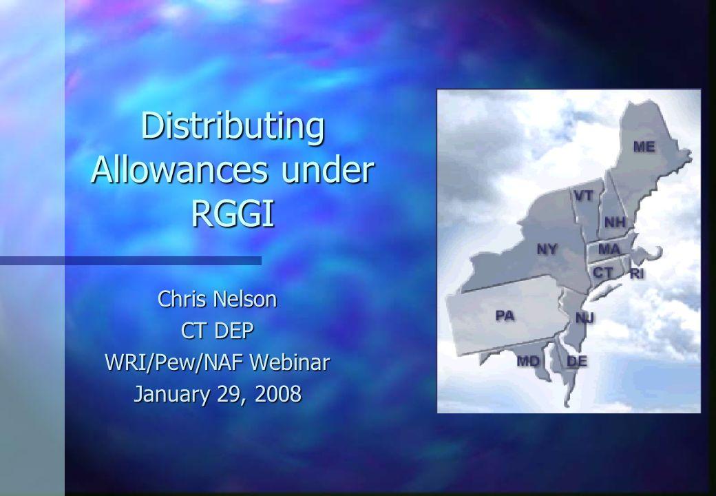 Distributing Allowances under RGGI Chris Nelson CT DEP WRI/Pew/NAF Webinar January 29, 2008