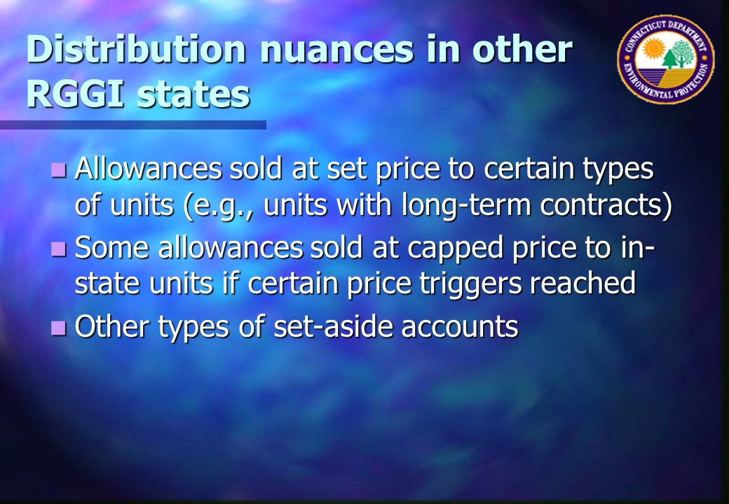 Distribution nuances in other RGGI states Allowances sold at set price to certain types of units (e.g., units with long-term contracts) Allowances sol