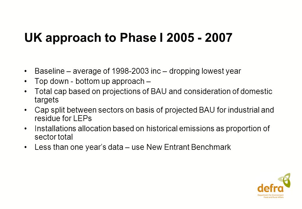 UK approach to Phase I 2005 - 2007 Baseline – average of 1998-2003 inc – dropping lowest year Top down - bottom up approach – Total cap based on proje