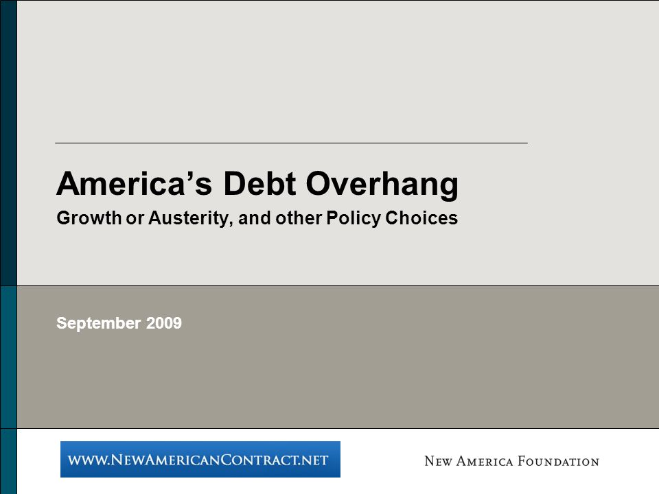 Americas Debt Overhang Growth or Austerity, and other Policy Choices September 2009