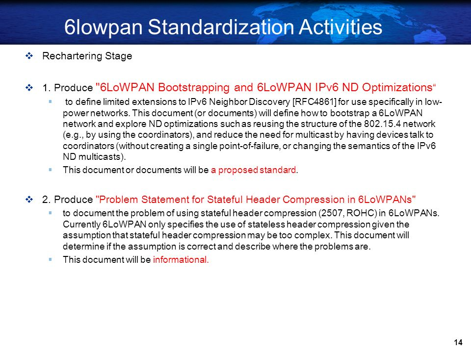 13 6lowpan Node Architecture Sensor Node Hardware IEEE 802.15.4 (a,b) Fragmentation /Reassembly Adaptation Layer Commissioning & Bootstrapping Mesh Ro
