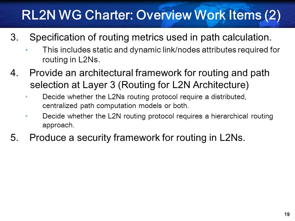 18 RL2N WG Charter: Overview Work Items 1.Produce use cases documents for Industrial, Connected Home, Building and urban application networks. Describ