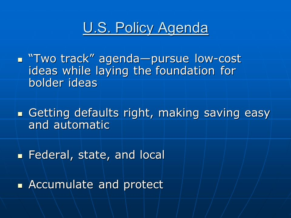 U.S. Policy Agenda Two track agendapursue low-cost ideas while laying the foundation for bolder ideas Two track agendapursue low-cost ideas while layi