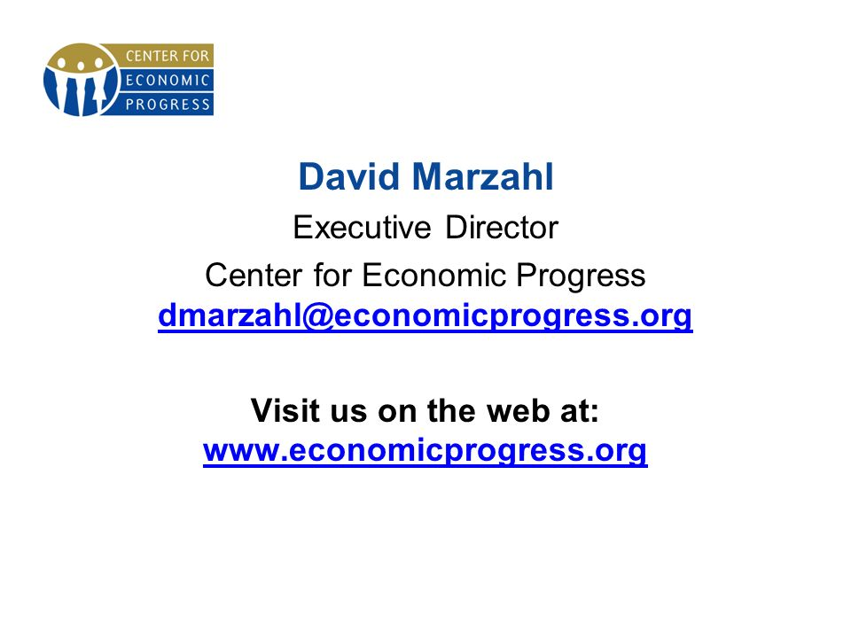 David Marzahl Executive Director Center for Economic Progress dmarzahl@economicprogress.org dmarzahl@economicprogress.org Visit us on the web at: www.economicprogress.org www.economicprogress.org