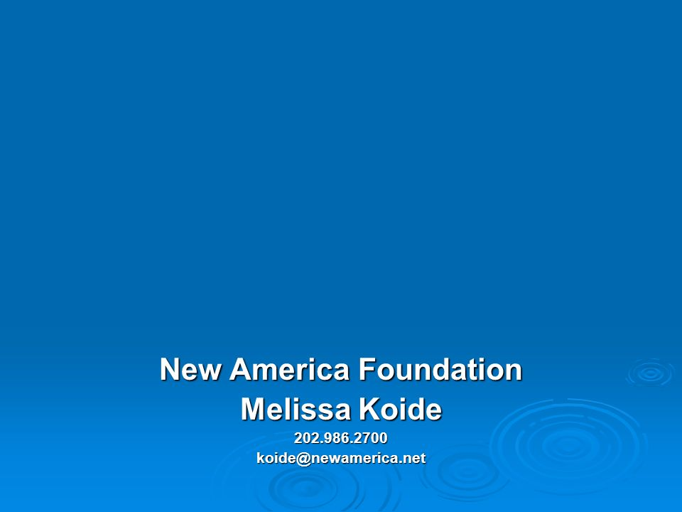 New America Foundation Melissa Koide 202.986.2700koide@newamerica.net