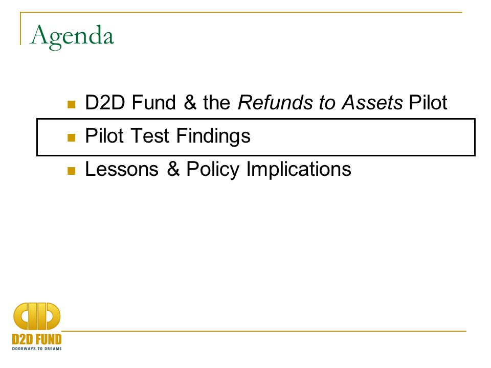 Agenda D2D Fund & the Refunds to Assets Pilot Pilot Test Findings Lessons & Policy Implications