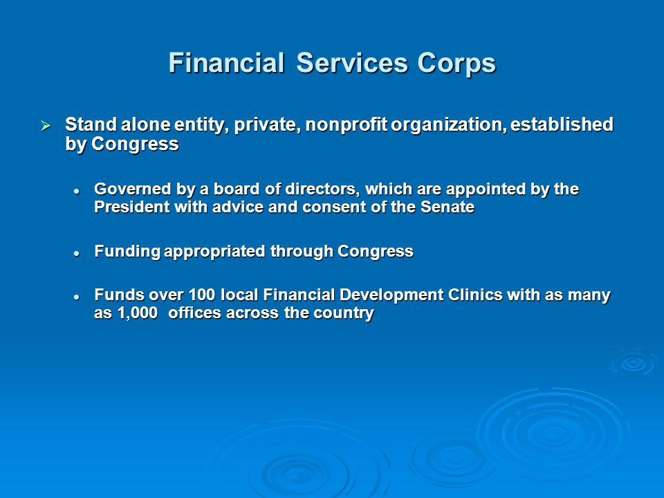Financial Services Corps Stand alone entity, private, nonprofit organization, established by Congress Stand alone entity, private, nonprofit organizat