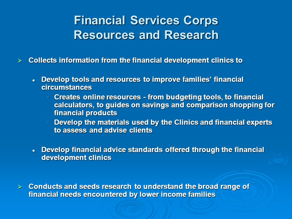Financial Services Corps Resources and Research Collects information from the financial development clinics to Collects information from the financial