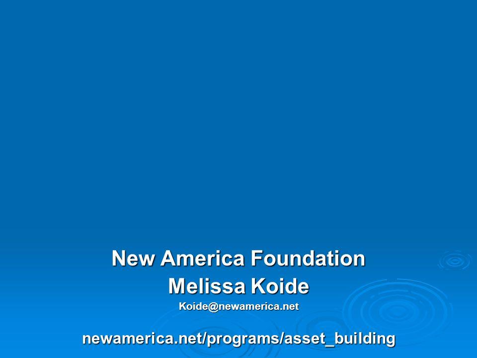 New America Foundation Melissa Koide Koide@newamerica.netnewamerica.net/programs/asset_building