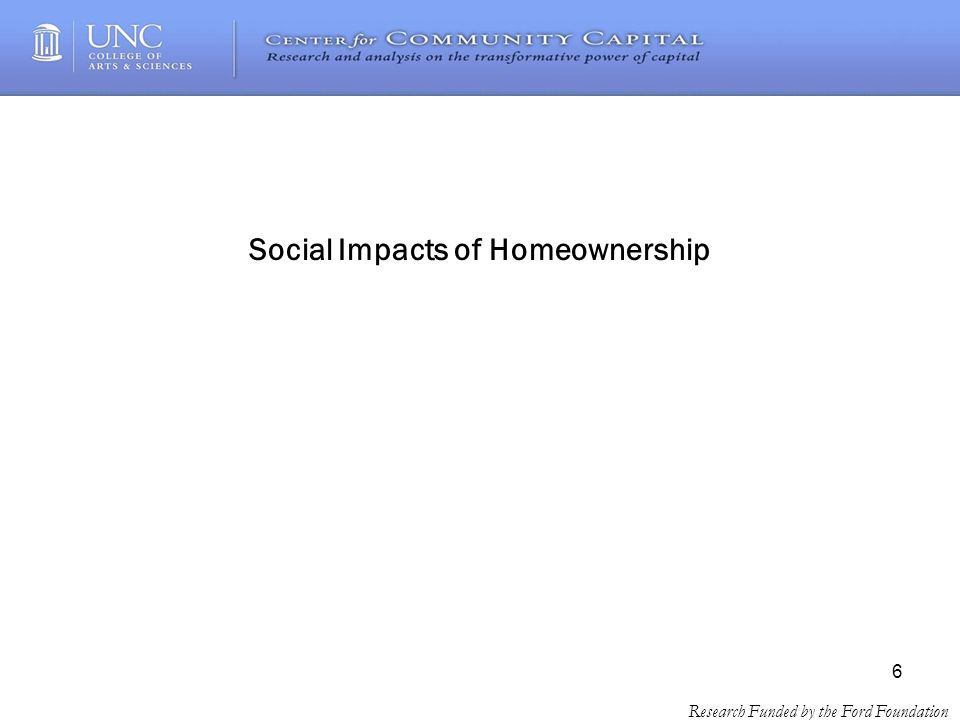 6 Research Funded by the Ford Foundation Social Impacts of Homeownership