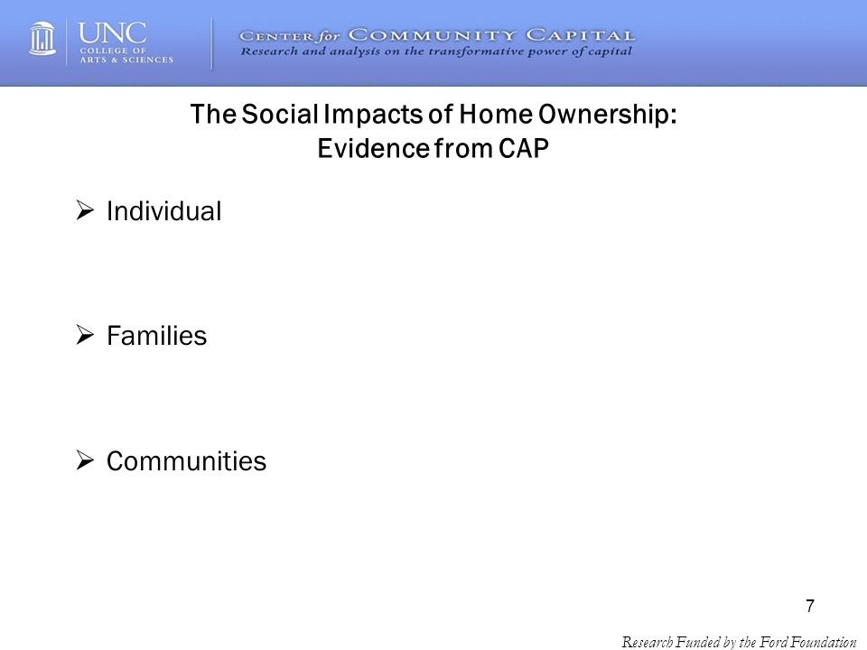 7 Research Funded by the Ford Foundation The Social Impacts of Home Ownership: Evidence from CAP Individual Families Communities