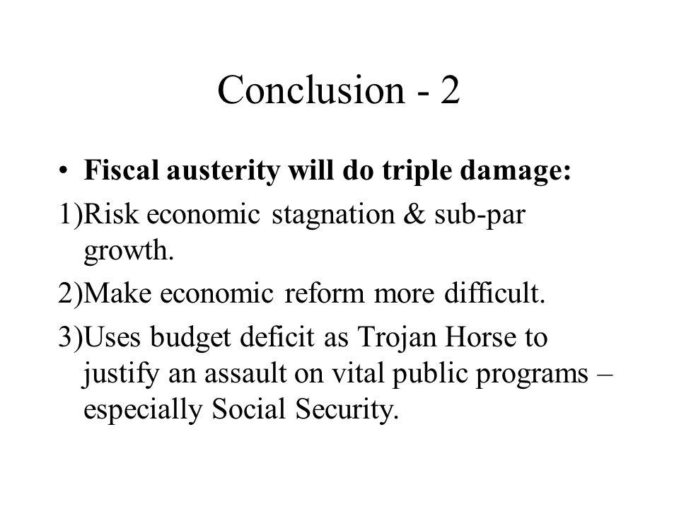 Conclusion - 2 Fiscal austerity will do triple damage: 1)Risk economic stagnation & sub-par growth.