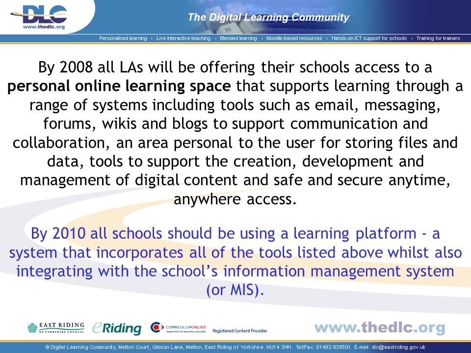 By 2008 all LAs will be offering their schools access to a personal online learning space that supports learning through a range of systems including