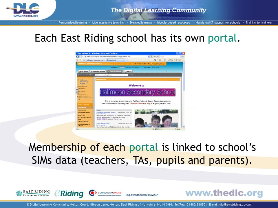 Each East Riding school has its own portal. Membership of each portal is linked to schools SIMs data (teachers, TAs, pupils and parents).