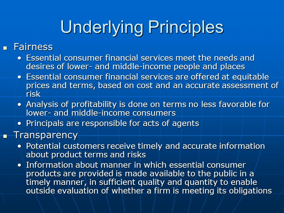 Underlying Principles Fairness Fairness Essential consumer financial services meet the needs and desires of lower- and middle-income people and places