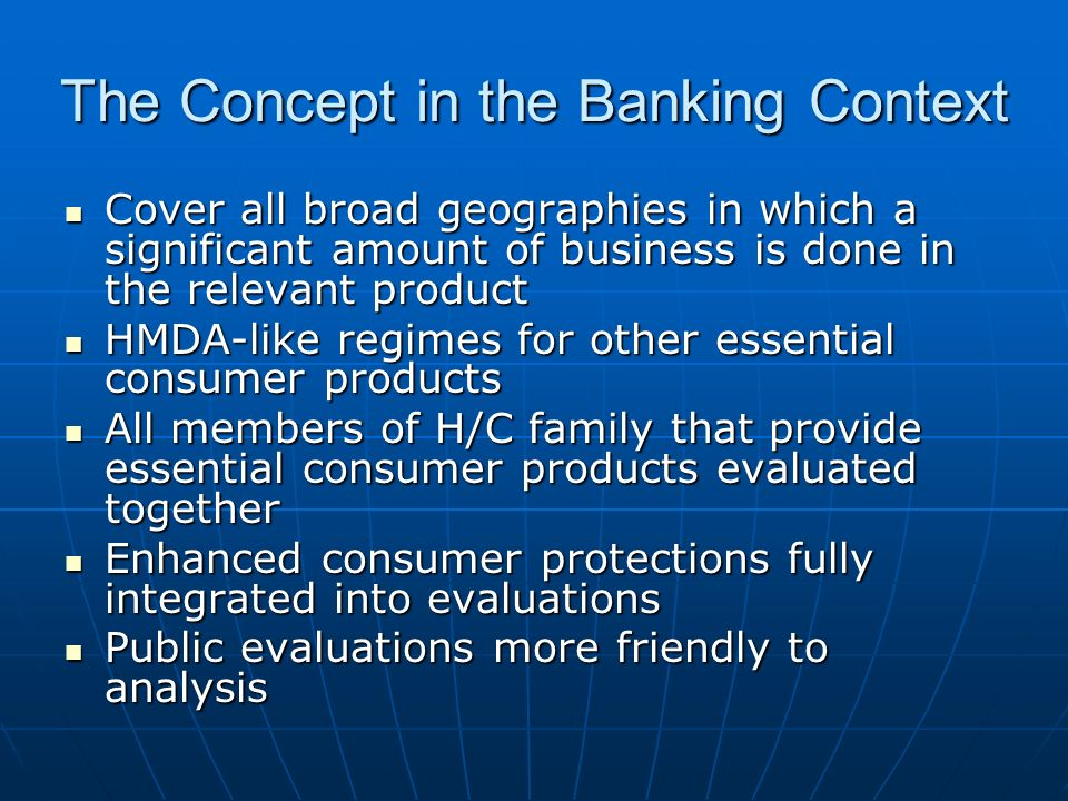 The Concept in the Banking Context Cover all broad geographies in which a significant amount of business is done in the relevant product Cover all bro