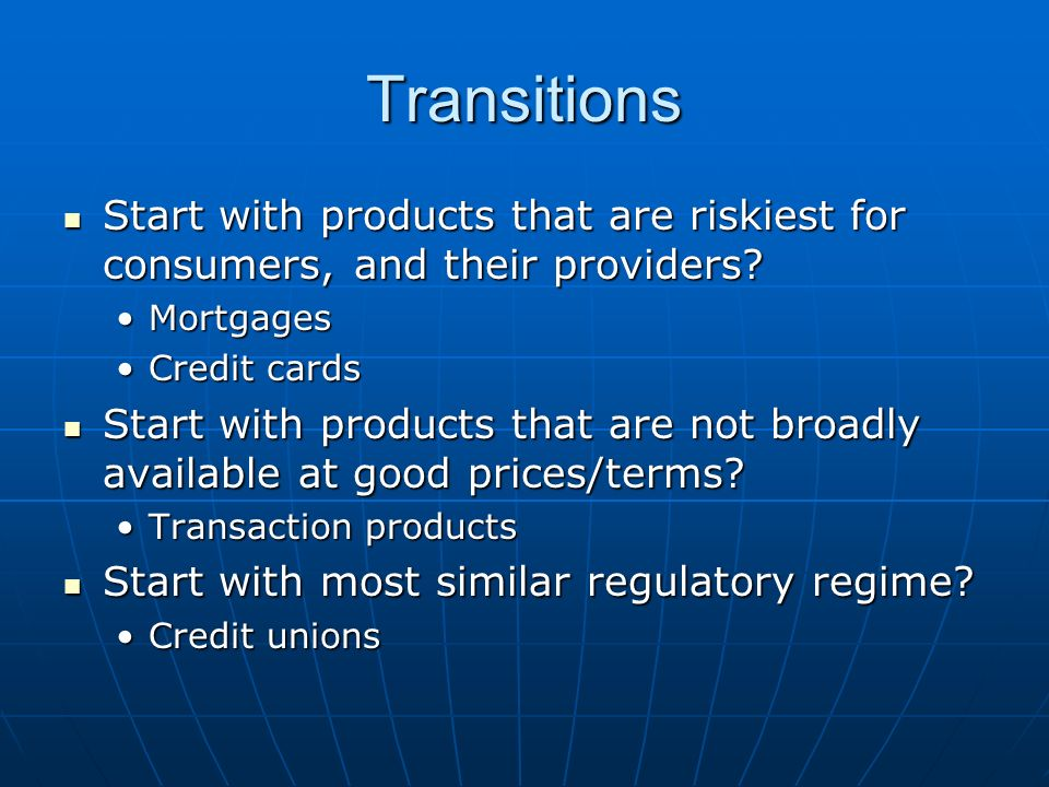 Transitions Start with products that are riskiest for consumers, and their providers? Start with products that are riskiest for consumers, and their p