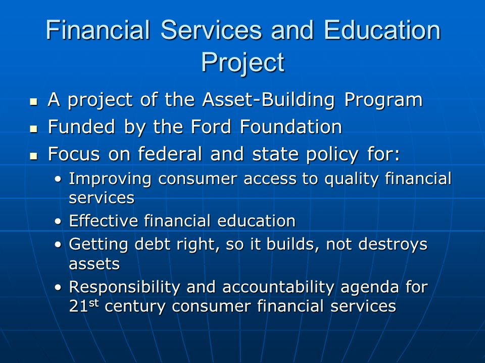 Financial Services and Education Project A project of the Asset-Building Program A project of the Asset-Building Program Funded by the Ford Foundation