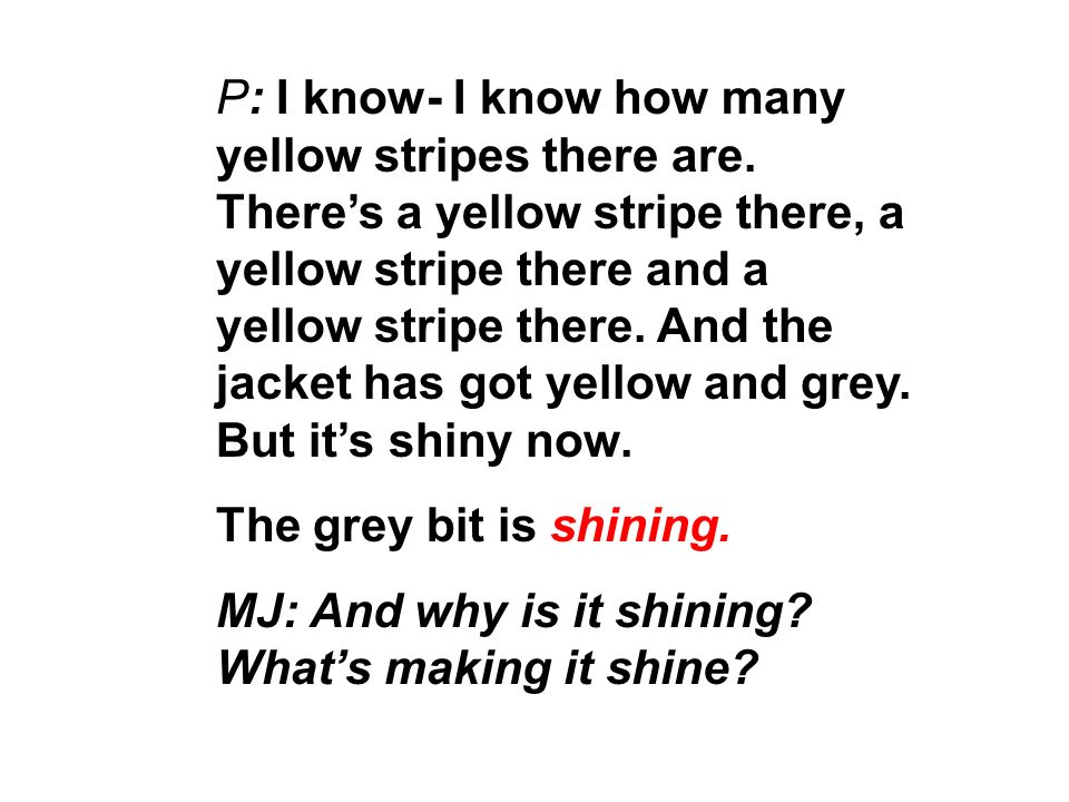 P: I know- I know how many yellow stripes there are. Theres a yellow stripe there, a yellow stripe there and a yellow stripe there. And the jacket has