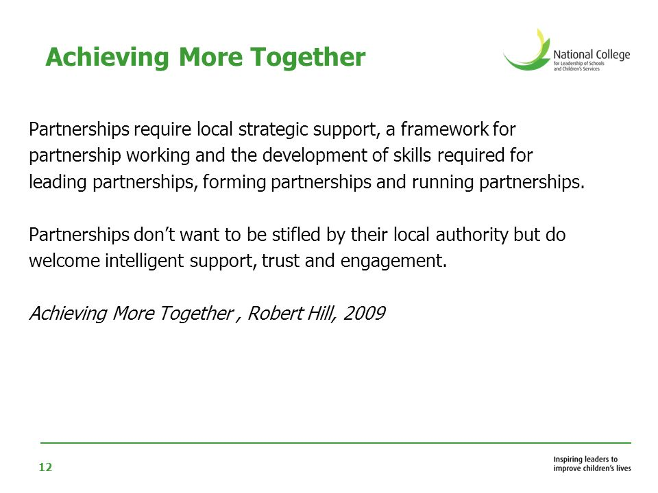 12 Partnerships require local strategic support, a framework for partnership working and the development of skills required for leading partnerships,