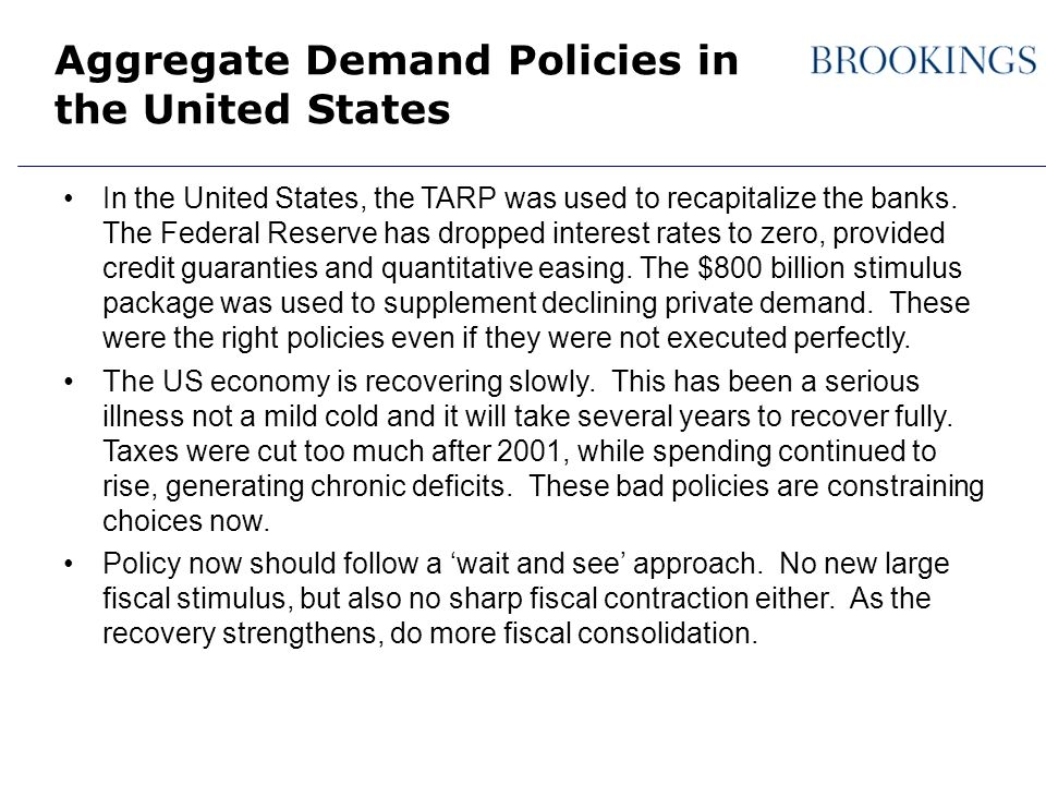 Aggregate Demand Policies in the United States In the United States, the TARP was used to recapitalize the banks. The Federal Reserve has dropped inte