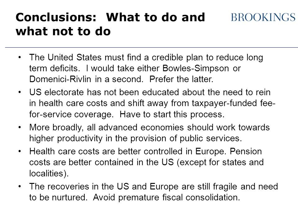 Conclusions: What to do and what not to do The United States must find a credible plan to reduce long term deficits.
