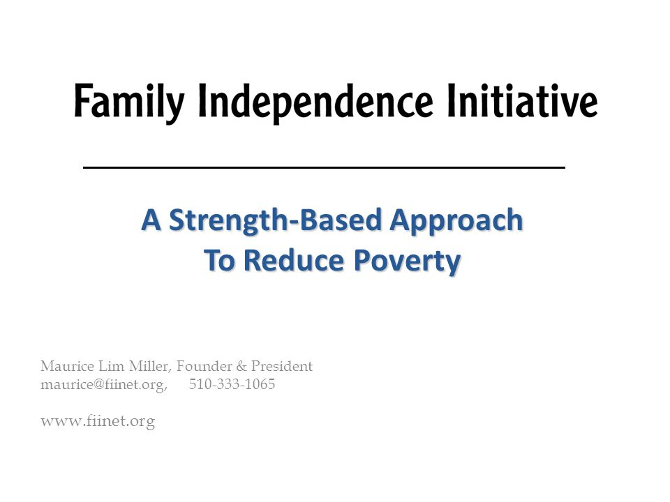 Nota A Strength-Based Approach To Reduce Poverty Maurice Lim Miller, Founder & President maurice@fiinet.org, 510-333-1065 www.fiinet.org