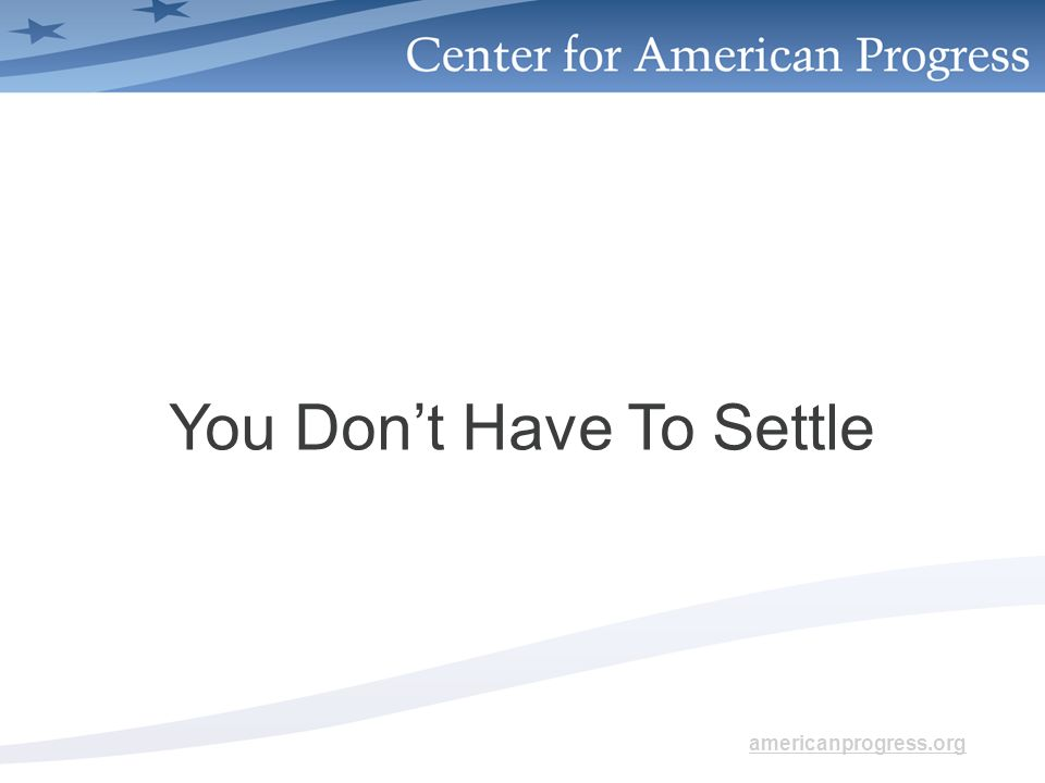 americanprogress.org You Dont Have To Settle