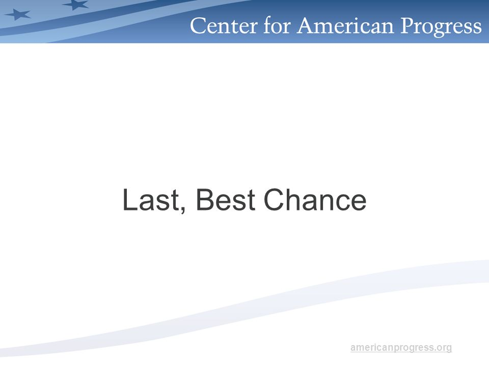 americanprogress.org Last, Best Chance