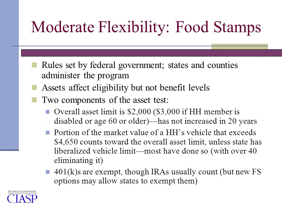 Moderate Flexibility: Food Stamps Rules set by federal government; states and counties administer the program Assets affect eligibility but not benefi