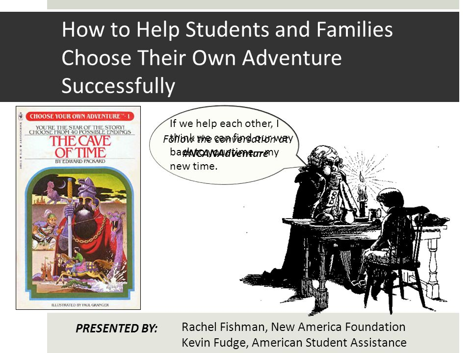 How to Help Students and Families Choose Their Own Adventure Successfully If we help each other, I think we can find our way back to your timemy new time.