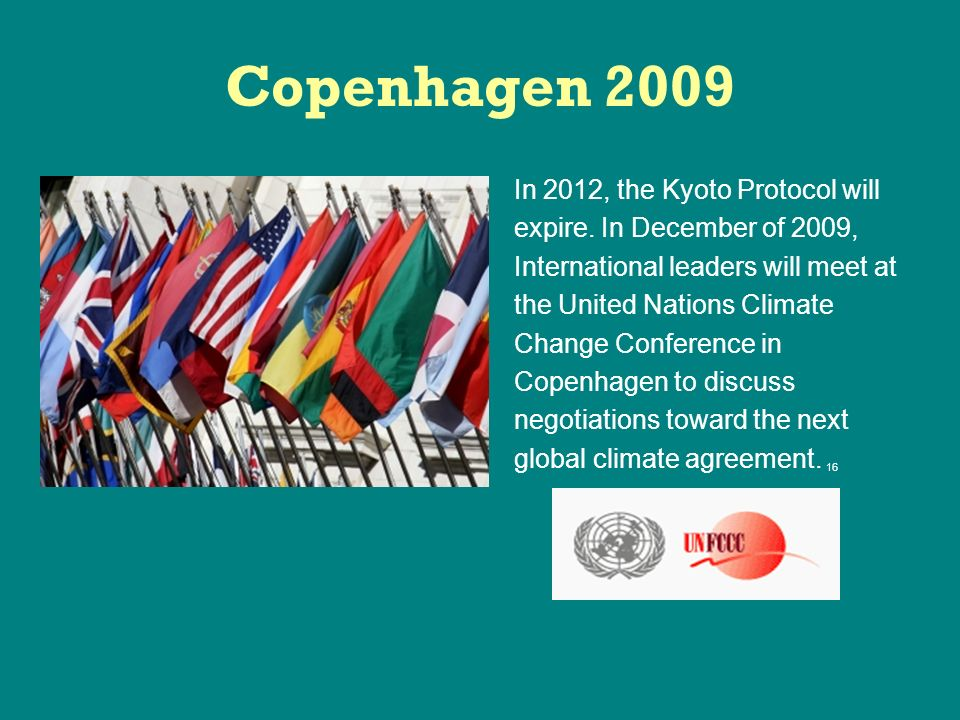 Copenhagen 2009 In 2012, the Kyoto Protocol will expire.