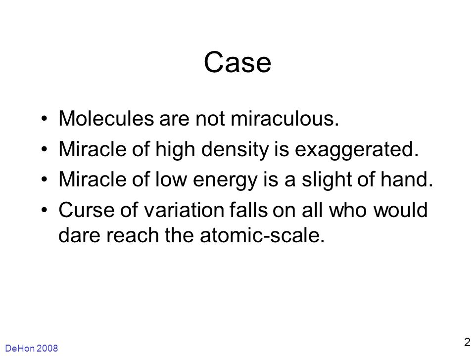 DeHon 2008 2 Case Molecules are not miraculous. Miracle of high density is exaggerated.