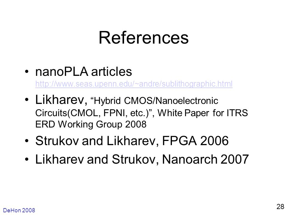 DeHon 2008 28 References nanoPLA articles http://www.seas.upenn.edu/~andre/sublithographic.html http://www.seas.upenn.edu/~andre/sublithographic.html