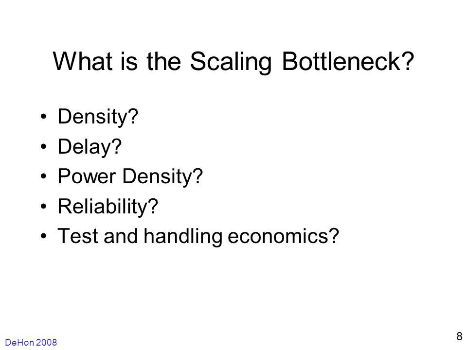 DeHon 2008 8 What is the Scaling Bottleneck. Density.