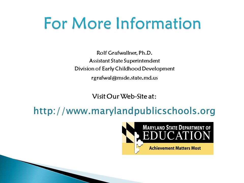 Rolf Grafwallner, Ph.D. Assistant State Superintendent Division of Early Childhood Development rgrafwal@msde.state. md.us Visit Our Web-Site at: http: