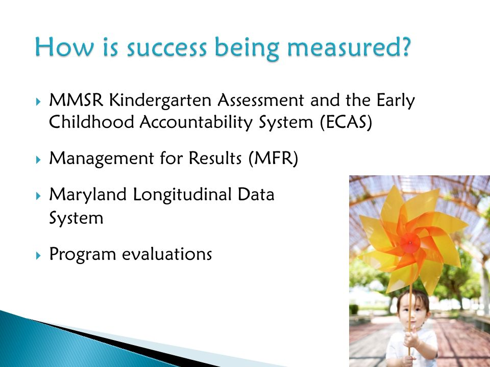 MMSR Kindergarten Assessment and the Early Childhood Accountability System (ECAS) Management for Results (MFR) Maryland Longitudinal Data System Program evaluations