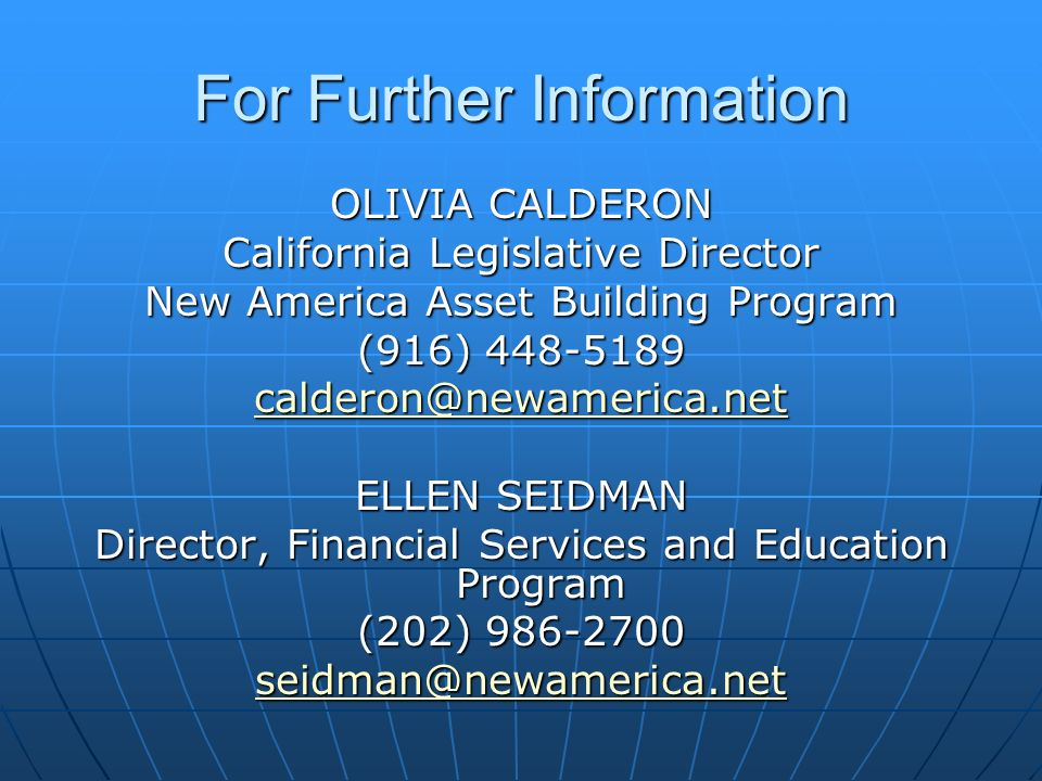 For Further Information OLIVIA CALDERON California Legislative Director New America Asset Building Program (916) 448-5189 calderon@newamerica.net ELLEN SEIDMAN Director, Financial Services and Education Program (202) 986-2700 seidman@newamerica.net