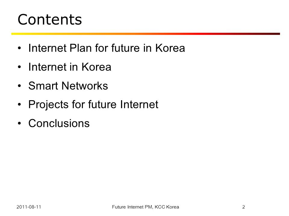 Contents Internet Plan for future in Korea Internet in Korea Smart Networks Projects for future Internet Conclusions Future Internet PM, KCC Korea2201