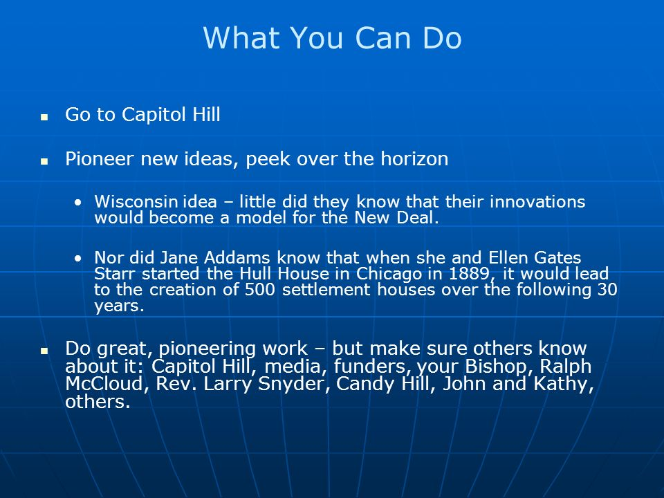 What You Can Do Go to Capitol Hill Pioneer new ideas, peek over the horizon Wisconsin idea – little did they know that their innovations would become a model for the New Deal.