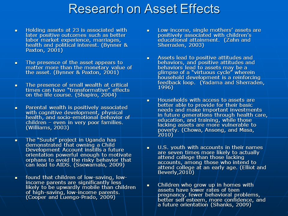 Research on Asset Effects Holding assets at 23 is associated with later positive outcomes such as better labor market experience, marriages, health and political interest.