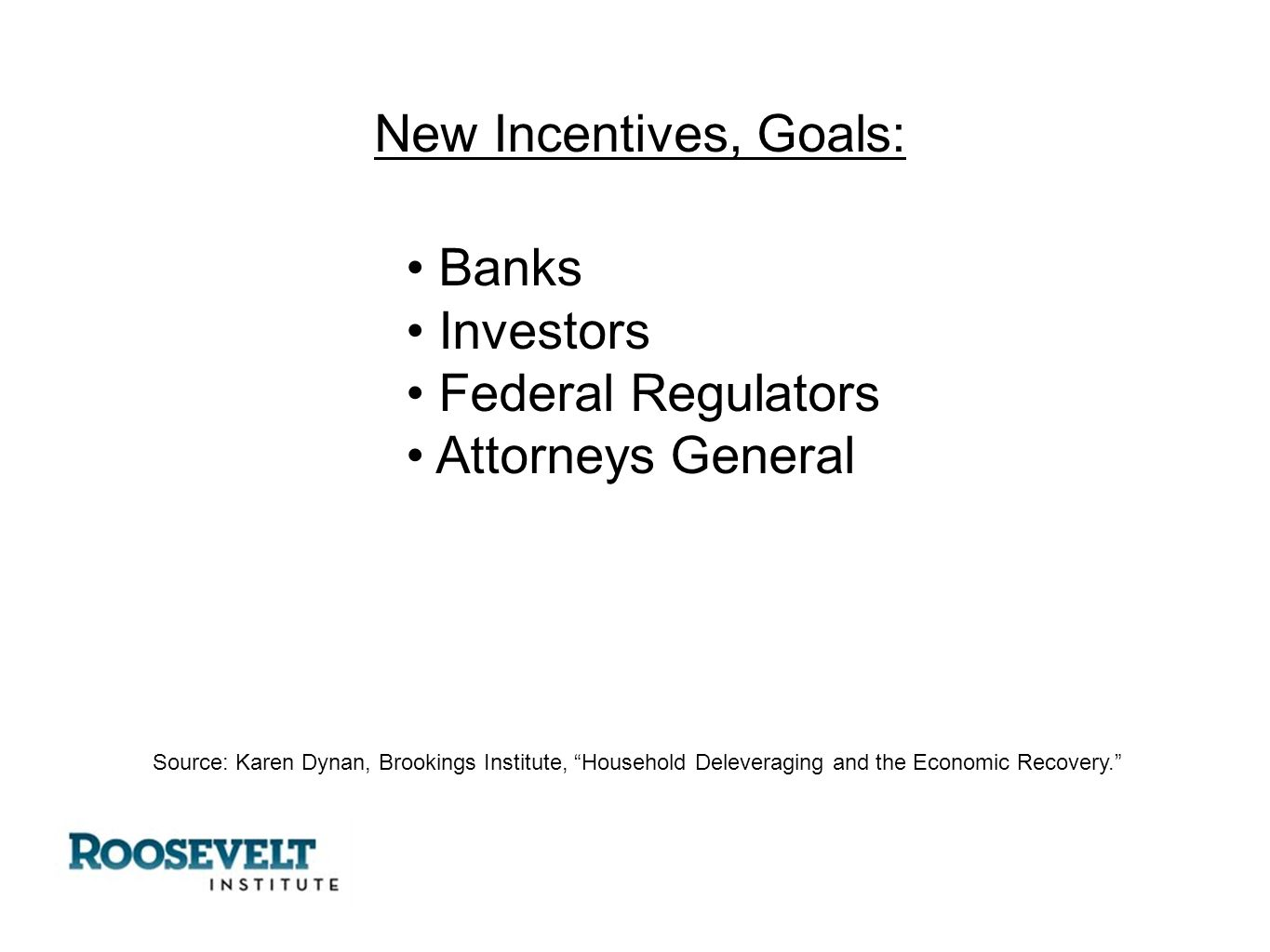 Source: Karen Dynan, Brookings Institute, Household Deleveraging and the Economic Recovery. New Incentives, Goals: Banks Investors Federal Regulators