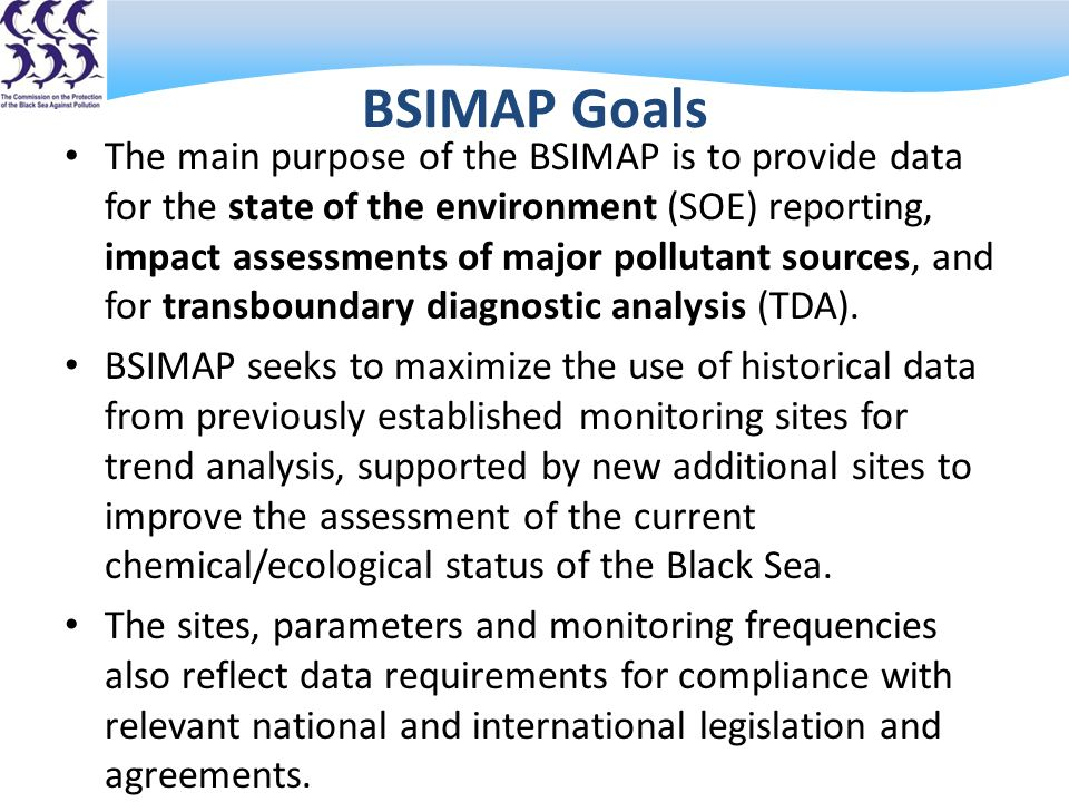 BSIMAP Goals The main purpose of the BSIMAP is to provide data for the state of the environment (SOE) reporting, impact assessments of major pollutant sources, and for transboundary diagnostic analysis (TDA).
