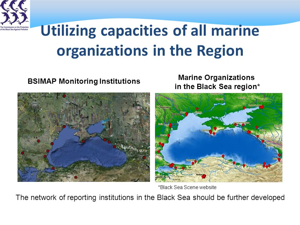 Utilizing capacities of all marine organizations in the Region BSIMAP Monitoring Institutions Marine Organizations in the Black Sea region* *Black Sea Scene website The network of reporting institutions in the Black Sea should be further developed