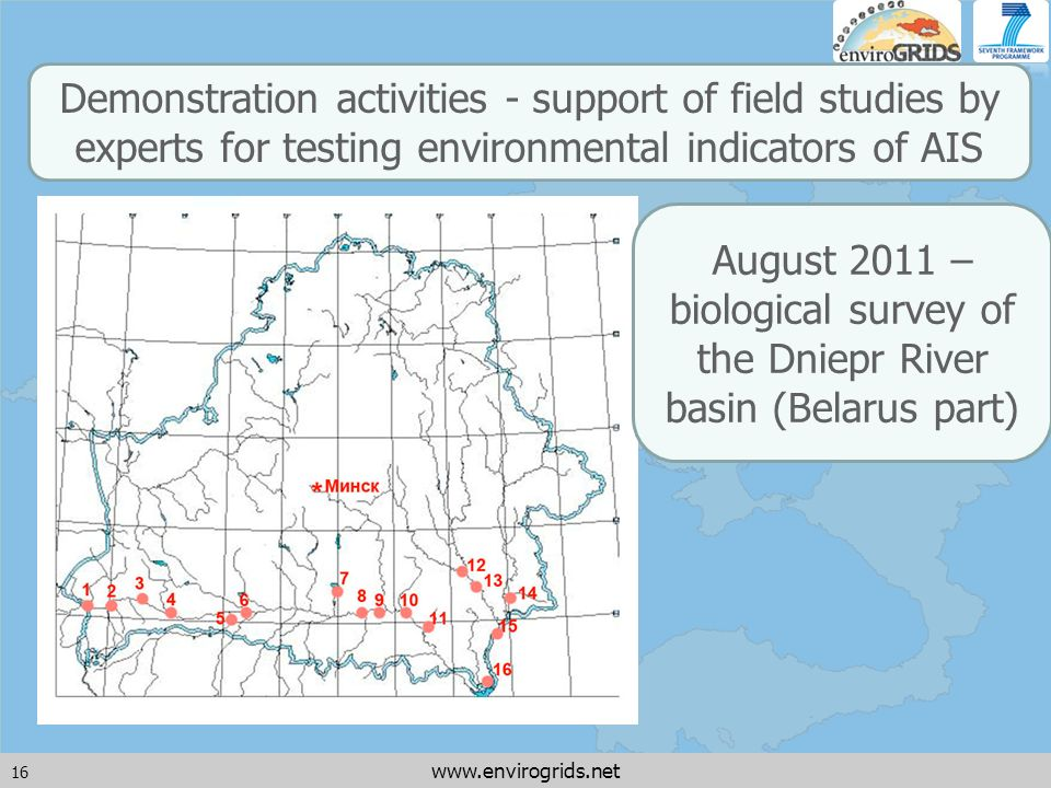 16 www.envirogrids.net Demonstration activities - support of field studies by experts for testing environmental indicators of AIS August 2011 – biolog