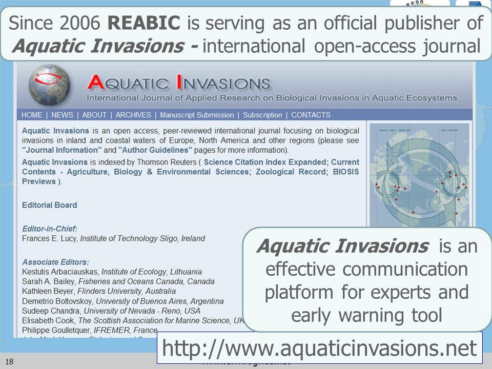 18 www.envirogrids.net Since 2006 REABIC is serving as an official publisher of Aquatic Invasions - international open-access journal http://www.aquaticinvasions.net Aquatic Invasions is an effective communication platform for experts and early warning tool